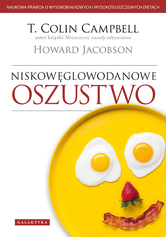 Okładka książki Niskowęglowodanowe oszustwo. Naukowa prawda o wysokobiałkowych i wysokotłuszczowych dietach