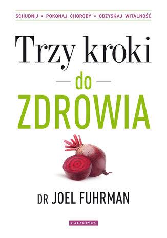 Okładka książki Trzy kroki do zdrowia. Schudnij, pokonaj choroby, odzyskaj witalność