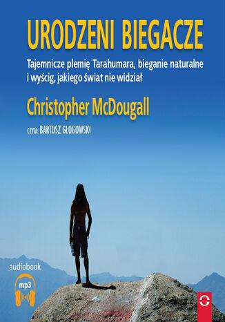 Okładka książki Urodzeni biegacze. Tajemnicze plamię Tarahumara, bieganie naturalne i wyścig, jakiego świat nie widział