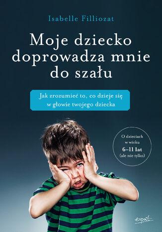 Okładka książki/ebooka Moje dziecko doprowadza mnie do szału