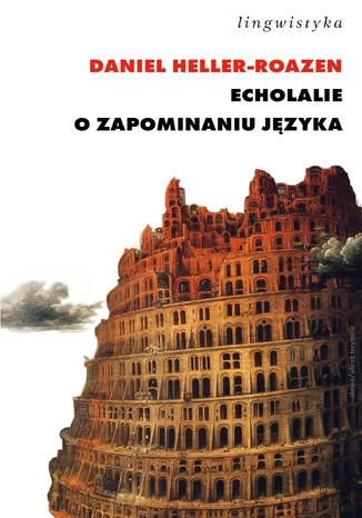 Okładka książki/ebooka Echolalie. O zapominaniu języka