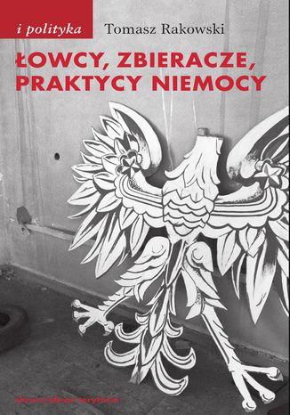 Okładka książki/ebooka Łowcy, zbieracze, praktycy niemocy