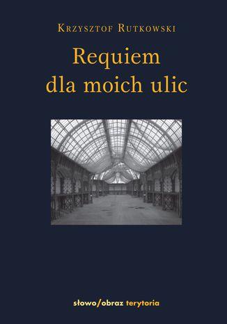 Okładka książki Requiem dla moich ulic