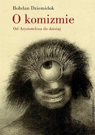 Okładka książki O komizmie. Od Arystotelesa do dzisiaj