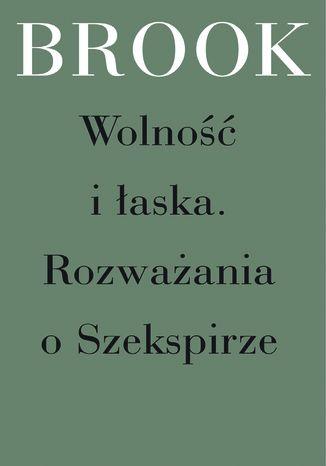 Okładka książki Wolność i łaska. Rozważania o Szekspirze