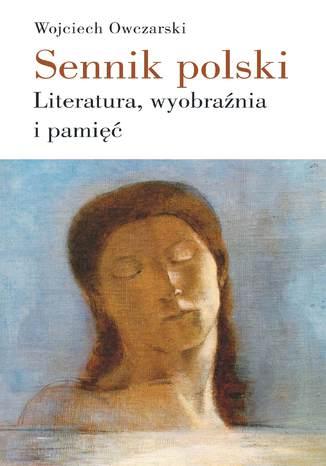 Okładka książki Sennik polski. Literatura, wyobraźnia i pamięć