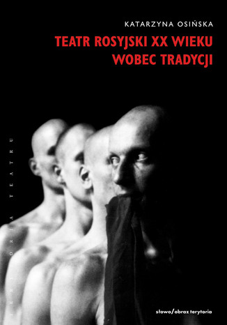 Okładka książki Teatr rosyjski XX wieku wobec tradycji. Kontynuacje, zerwania, transformacje