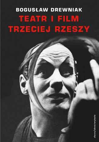 Okładka książki Teatr i film Trzeciej Rzeszy. W systemie hitlerowskiej propagandy