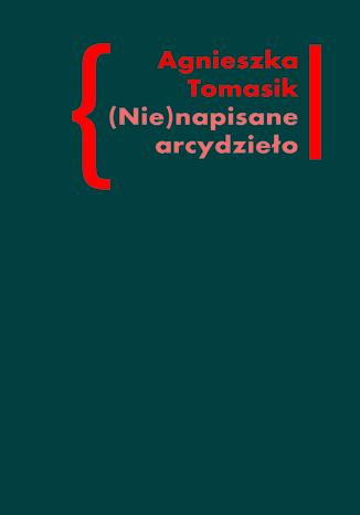 """(Nie)napisane arcydzieło. Znaczenie \""""Dziennika\"""" w twórczości Andrzeja Kijowskiego"""