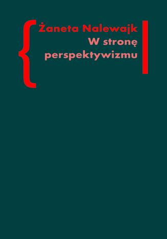 Okładka książki W stronę perspektywizmu. Problematyka cielesności w prozie Brunona Schulza i Witolda Gombrowicza