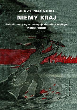 Okładka książki Niemy kraj. Polskie motywy w europejskim kinie niemym (1896-1930)