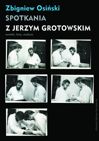 Okładka książki Spotkania z Jerzym Grotowskim. Notatki, listy, studium