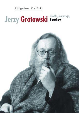 Okładka książki/ebooka Jerzy Grotowski. Tom 1: Źródła, inspiracje, konteksty