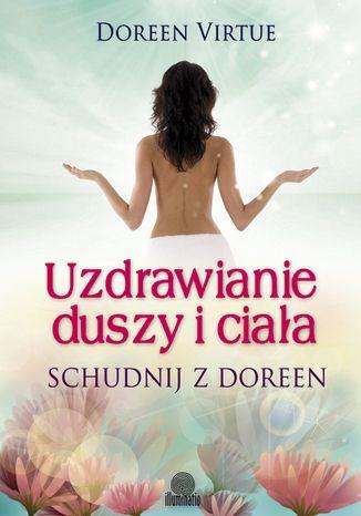 Uzdrawianie duszy i ciała. Schudnij z Doreen