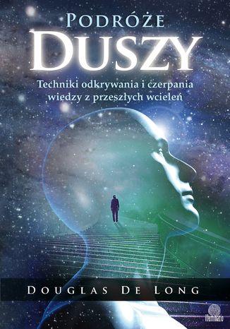 Okładka książki Podróże duszy. Techniki odkrywania i czerpania wiedzy z przeszłych wcieleń