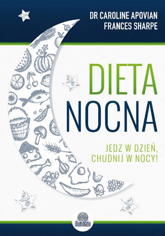Okładka książki Dieta nocna. Jedz w dzień, chudnij w nocy!