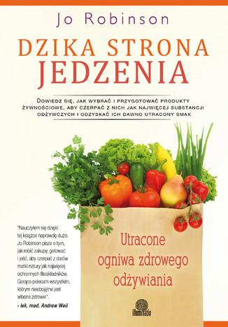 Dzika strona jedzenia. Utracone ogniwa zdrowego odżywiania