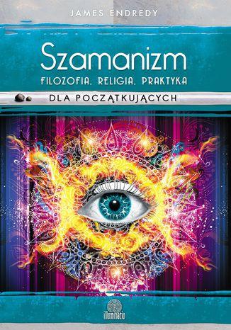 Okładka książki Szamanizm: filozofia, religia, praktyka dla początkujących