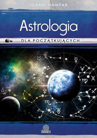 Astrologia dla początkujących. Jak łatwo rozszyfrować swój wykres urodzeniowy