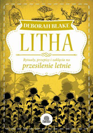 Okładka książki/ebooka Litha. Rytuały, przepisy i zaklęcia na przesilenie letnie