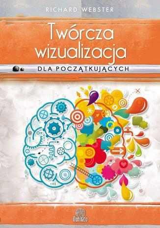 Okładka książki/ebooka Twórcza wizualizacja dla początkujących. Osiągaj cele i spełniaj marzenia