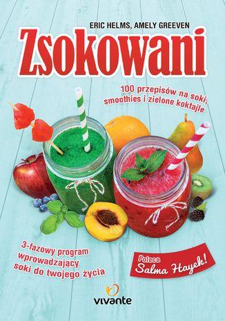 Okładka książki Zsokowani. 100 przepisów na soki, smoothies i zielone koktajle