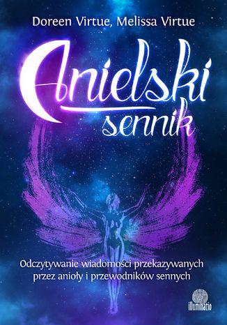 Okładka książki Anielski sennik. Odczytywanie wiadomości przekazywanych przez anioły i przewodników sennych