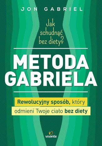 Okładka książki/ebooka Jak schudnąć bez diety? Metoda Gabriela. Rewolucyjny sposób, który odmieni twoje ciało bez diety