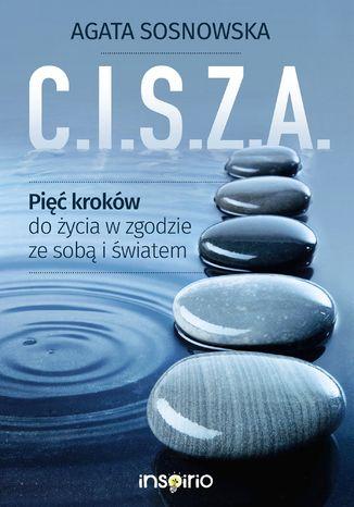 C.I.S.Z.A. Pięć kroków do życia w zgodzie ze sobą i światem