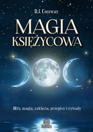 Okładka książki Magia księżycowa. Mity, magia, zaklęcia, przepisy i rytuały