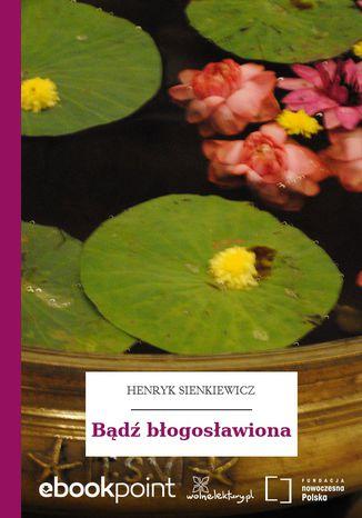 Okładka książki/ebooka Bądź błogosławiona