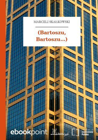 Okładka książki/ebooka (Bartoszu, Bartoszu...)