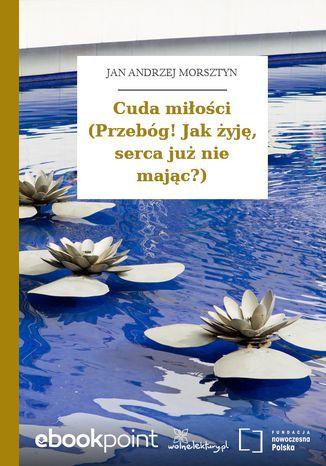 Okładka książki Cuda miłości (Przebóg! Jak żyję, serca już nie mając?)