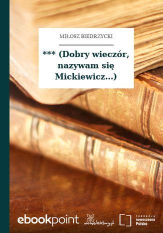 Okładka książki *** (Dobry wieczór, nazywam się Mickiewicz...)