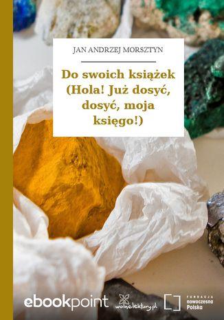 Okładka książki/ebooka Do swoich książek (Hola! Już dosyć, dosyć, moja księgo!)