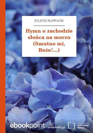 Okładka książki/ebooka Hymn o zachodzie słońca na morzu (Smutno mi, Boże!...)