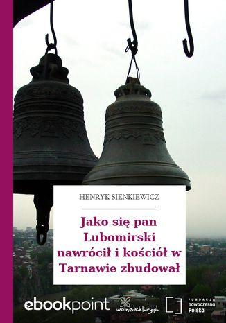 Okładka książki Jako się pan Lubomirski nawrócił i kościół w Tarnawie zbudował