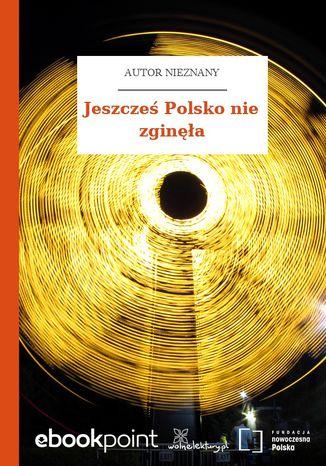 Okładka książki Jeszcześ Polsko nie zginęła