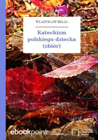 Okładka książki Katechizm polskiego dziecka (zbiór)