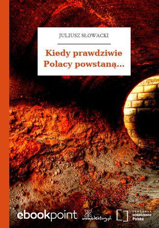 Kiedy prawdziwie Polacy powstaną