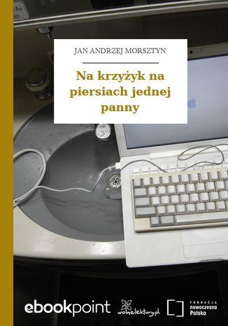 Okładka książki/ebooka Na krzyżyk na piersiach jednej panny