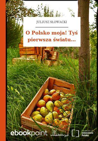Okładka książki O Polsko moja! Tyś pierwsza światu