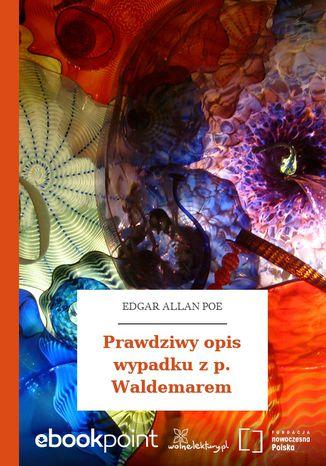 Okładka książki Prawdziwy opis wypadku z p. Waldemarem