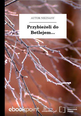 Okładka książki/ebooka Przybieżeli do Betlejem