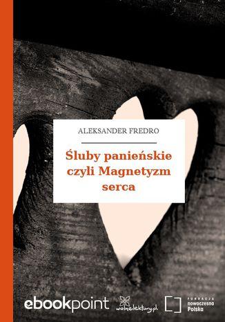 Okładka książki Śluby panieńskie czyli Magnetyzm serca