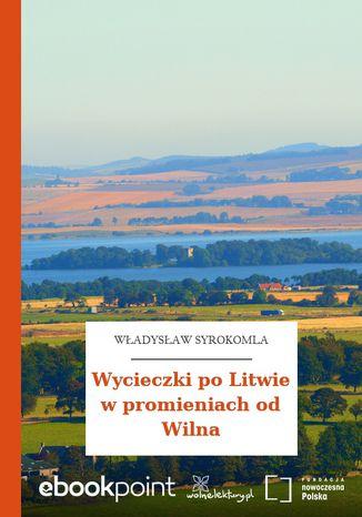 Okładka książki Wycieczki po Litwie w promieniach od Wilna
