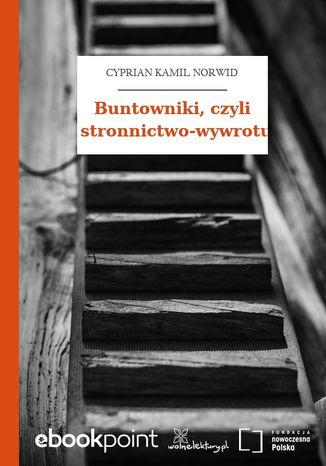 Buntowniki, czyli stronnictwo-wywrotu