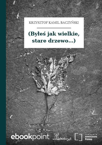 Okładka książki (Byłeś jak wielkie, stare drzewo...)