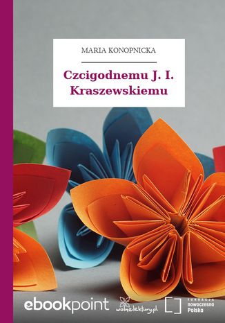 Czcigodnemu J. I. Kraszewskiemu