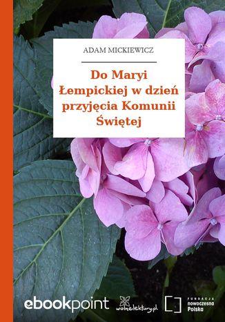 Do Maryi Łempickiej w dzień przyjęcia Komunii Świętej